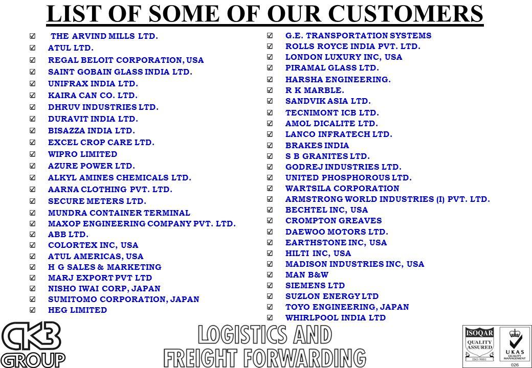 LIST OF SOME OF OUR CUSTOMERS THE ARVIND MILLS LTD. ATUL LTD. REGAL BELOIT CORPORATION, USA SAINT GOBAIN GLASS INDIA LTD. UNIFRAX INDIA LTD. KAIRA CAN