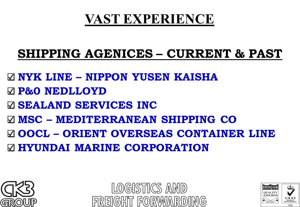 VAST EXPERIENCE SHIPPING AGENICES – CURRENT & PAST NYK LINE – NIPPON YUSEN KAISHA P&0 NEDLLOYD SEALAND SERVICES INC MSC – MEDITERRANEAN SHIPPING CO OO