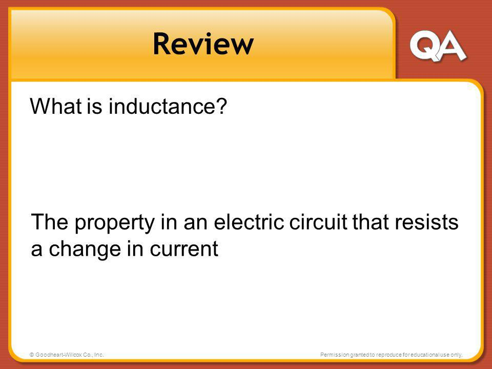 © Goodheart-Willcox Co., Inc.Permission granted to reproduce for educational use only. Review What is inductance? The property in an electric circuit