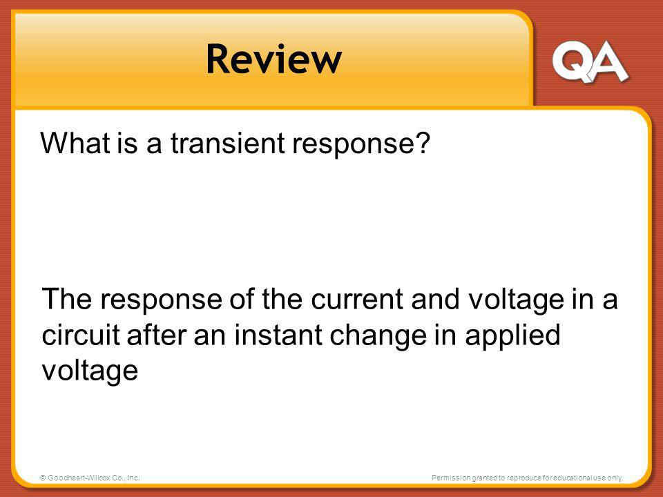 © Goodheart-Willcox Co., Inc.Permission granted to reproduce for educational use only. Review What is a transient response? The response of the curren