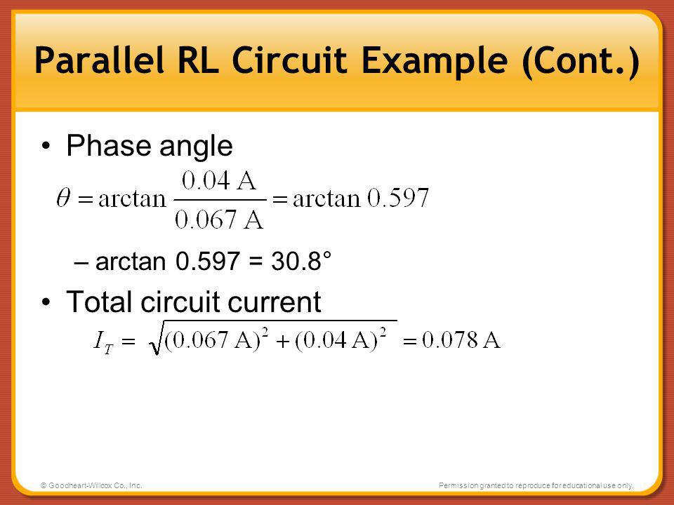 © Goodheart-Willcox Co., Inc.Permission granted to reproduce for educational use only. Parallel RL Circuit Example (Cont.) Phase angle –arctan 0.597 =
