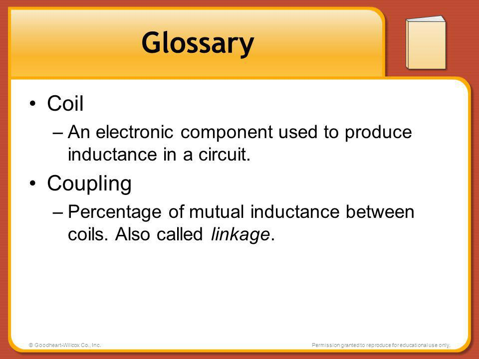 © Goodheart-Willcox Co., Inc.Permission granted to reproduce for educational use only. Glossary Coil –An electronic component used to produce inductan
