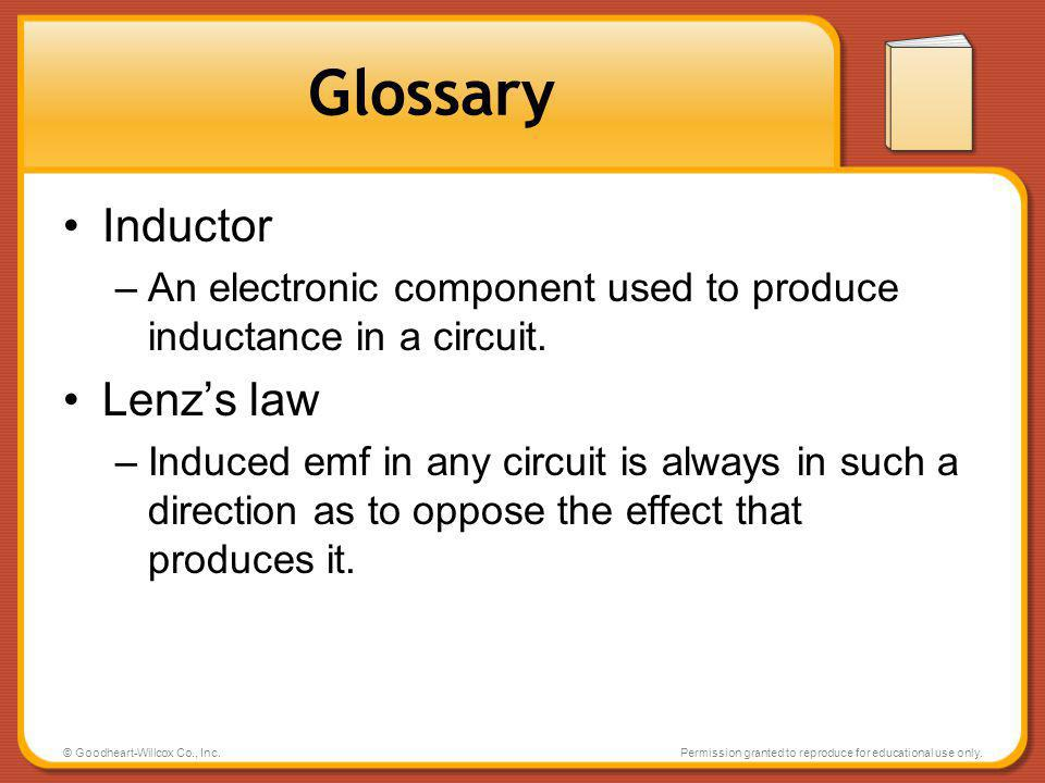 © Goodheart-Willcox Co., Inc.Permission granted to reproduce for educational use only. Glossary Inductor –An electronic component used to produce indu