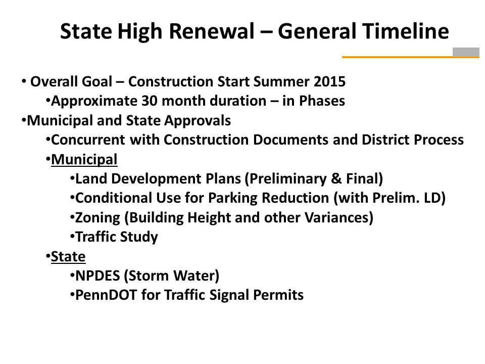 State High Renewal – General Timeline Overall Goal – Construction Start Summer 2015 Approximate 30 month duration – in Phases Municipal and State Approvals Concurrent with Construction Documents and District Process Municipal Land Development Plans (Preliminary & Final) Conditional Use for Parking Reduction (with Prelim.
