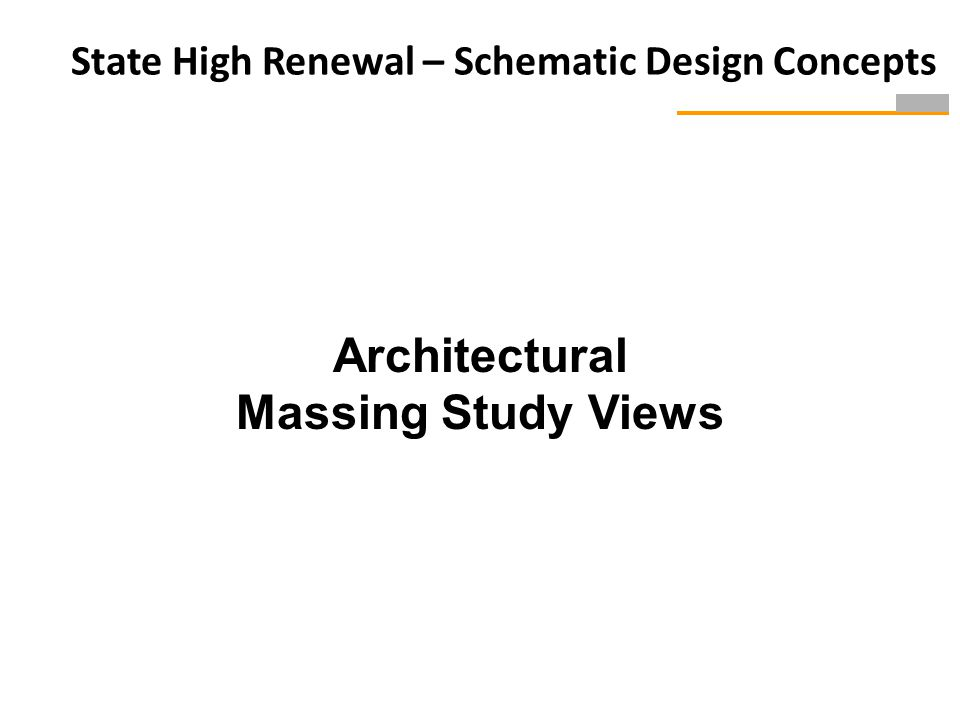 Architectural Massing Study Views State High Renewal – Schematic Design Concepts