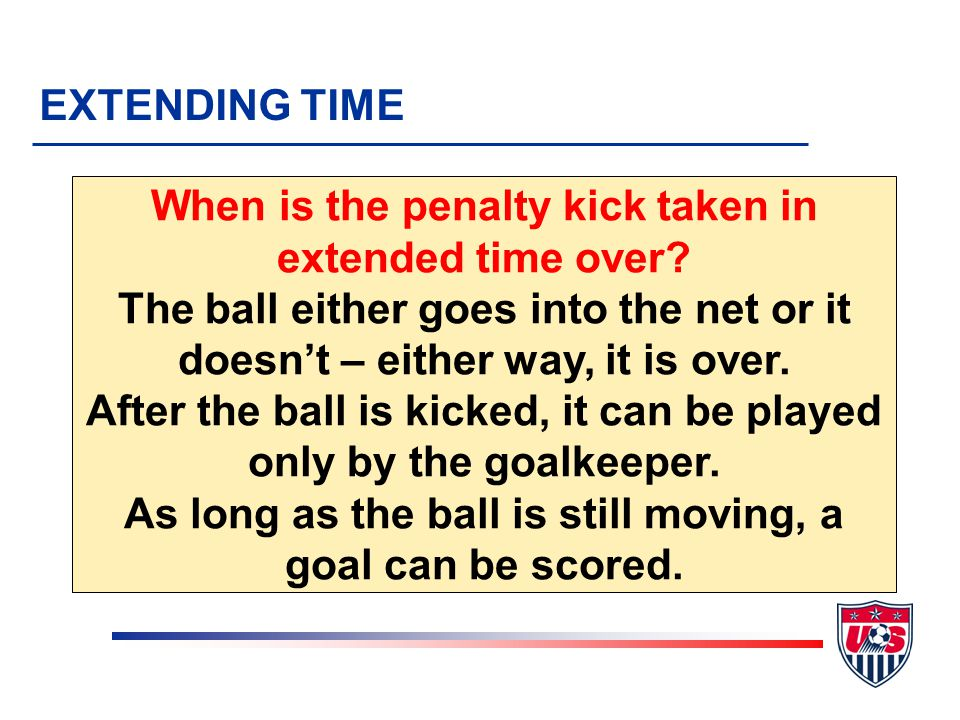 If the foul occurs BEFORE time expires, the penalty kick MUST be taken EXTENDING TIME Recommendation: If there is less than 30 seconds left, treat the