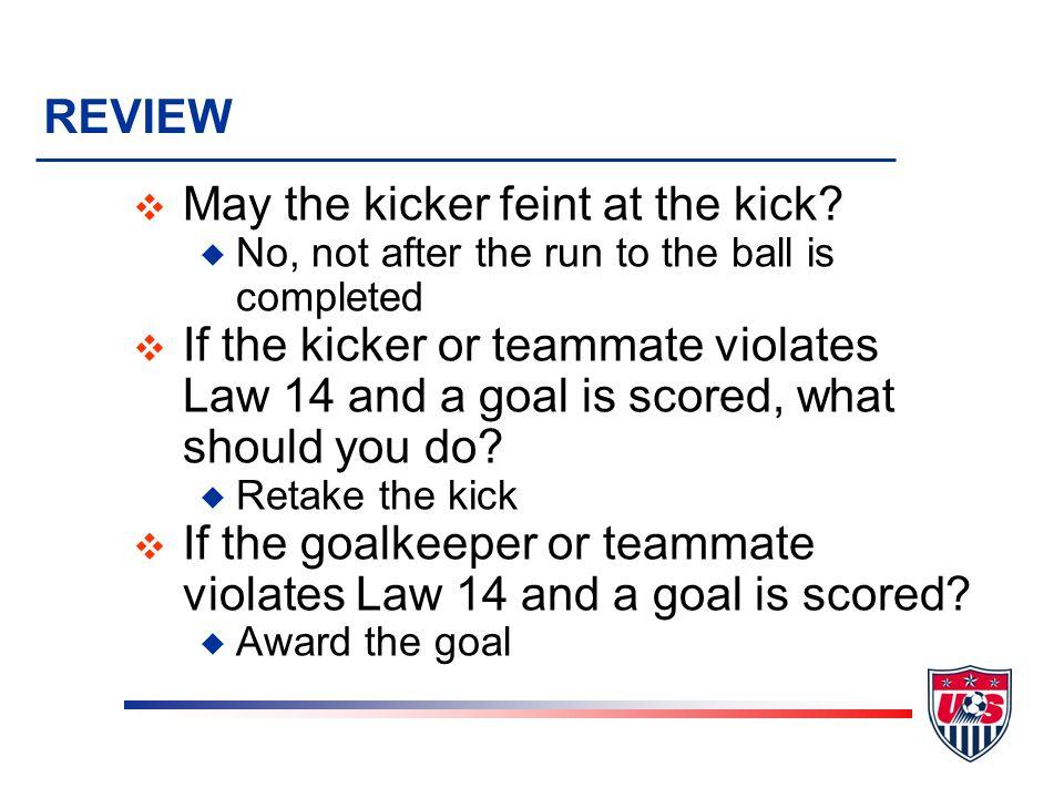 REVIEW v May the kicker feint at the kick.