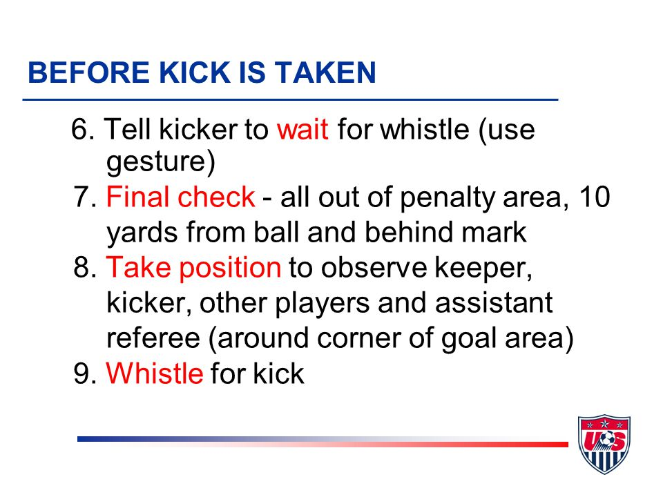 6.Tell kicker to wait for whistle (use gesture) 7.