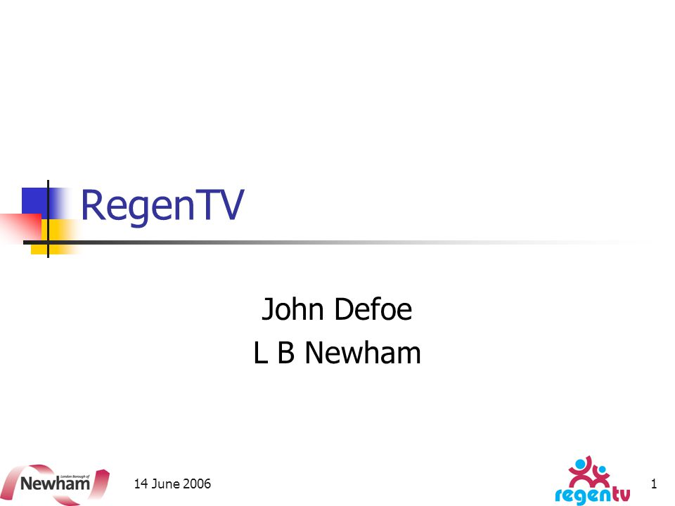 14 June 20061 RegenTV John Defoe L B Newham