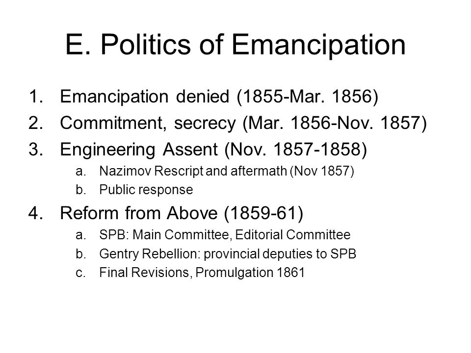 E. Politics of Emancipation 1.Emancipation denied (1855-Mar.