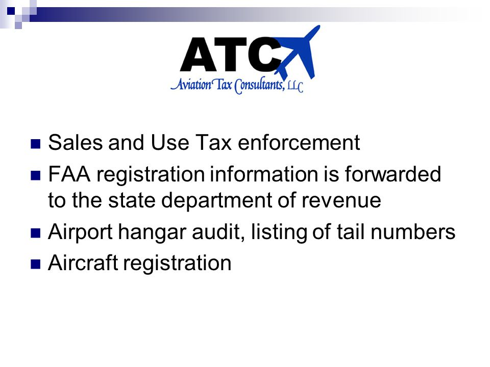 Sales and Use Tax enforcement FAA registration information is forwarded to the state department of revenue Airport hangar audit, listing of tail numbers Aircraft registration