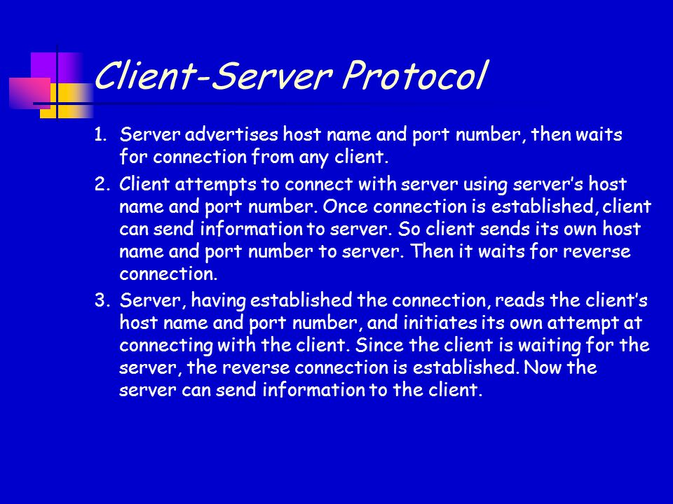 Client-Server Protocol 1.Server advertises host name and port number, then waits for connection from any client.