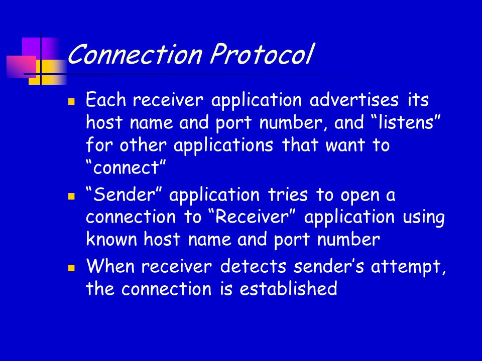 "Connection Protocol Each receiver application advertises its host name and port number, and ""listens"" for other applications that want to ""connect"" ""S"
