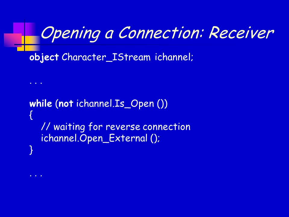 Opening a Connection: Receiver object Character_IStream ichannel;...