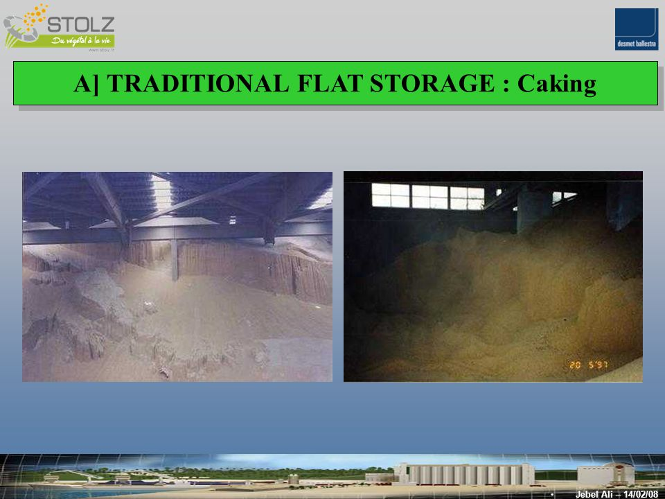 A] TRADITIONAL FLAT STORAGE : Caking & lumping A] TRADITIONAL FLAT STORAGE : Caking & lumping Jebel Ali – 14/02/08