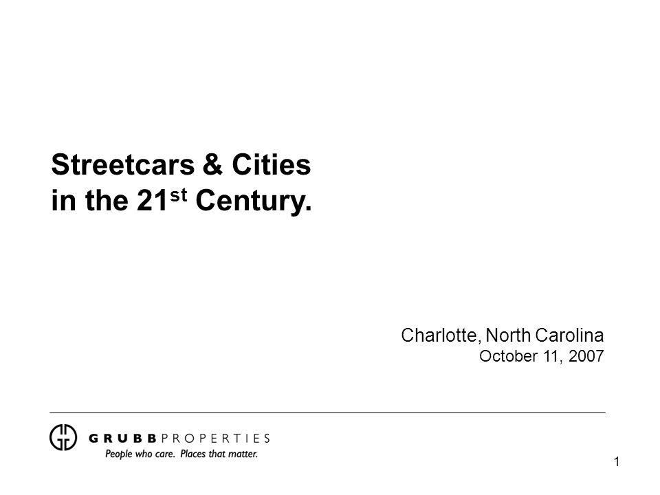 1 Streetcars & Cities in the 21 st Century. Charlotte, North Carolina October 11, 2007