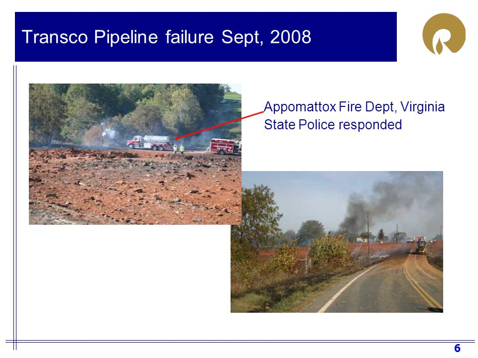 6 Transco Pipeline failure Sept, 2008 Appomattox Fire Dept, Virginia State Police responded