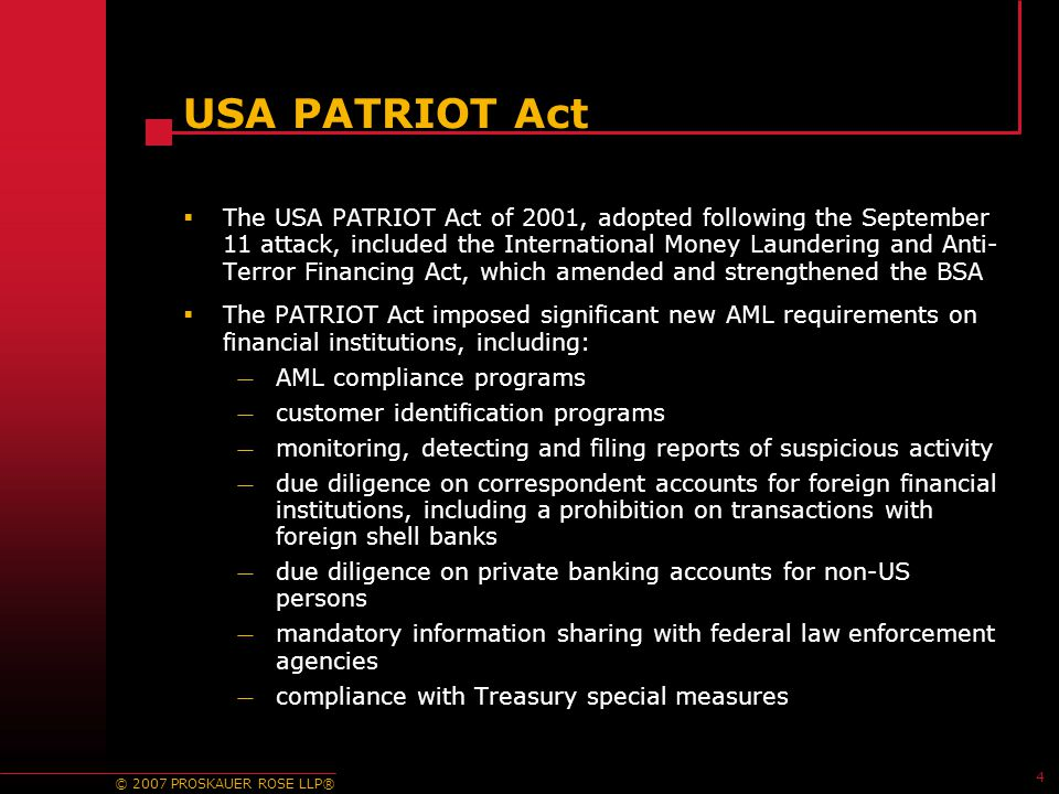 © 2007 PROSKAUER ROSE LLP® 4 USA PATRIOT Act  The USA PATRIOT Act of 2001, adopted following the September 11 attack, included the International Mone