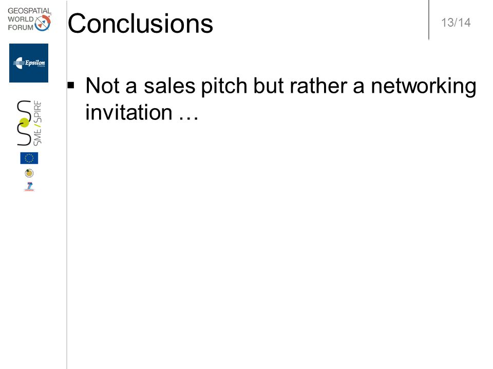 13/14 Conclusions  Not a sales pitch but rather a networking invitation …
