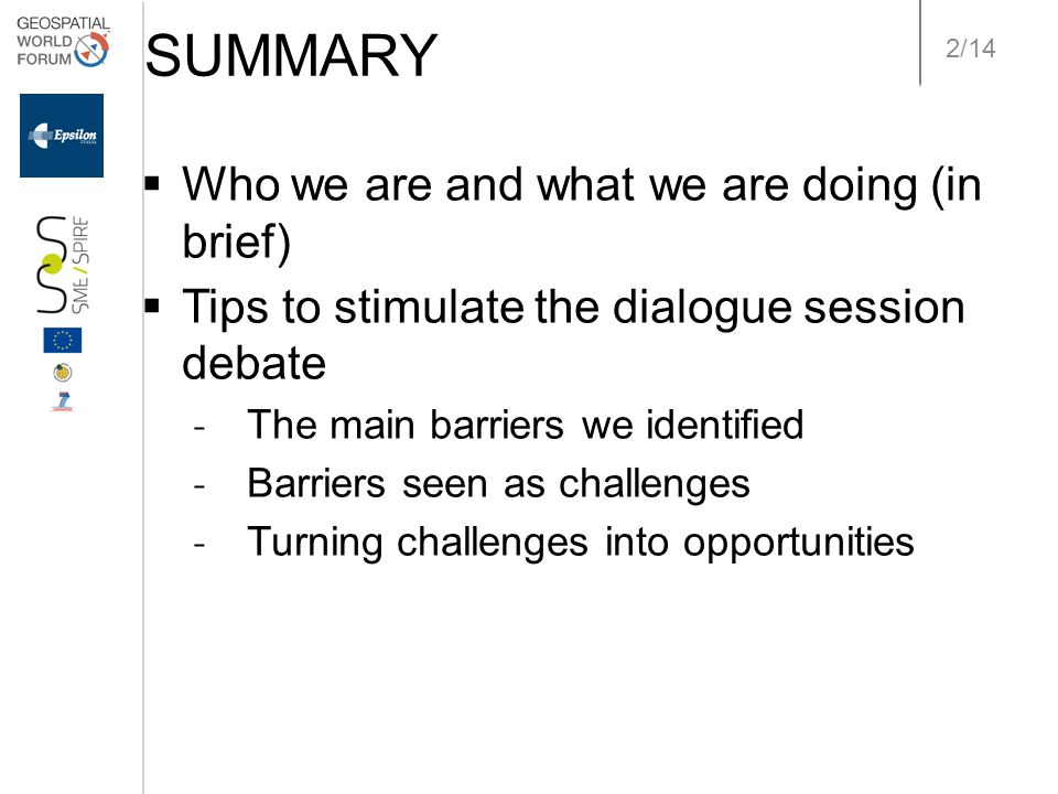 2/14 SUMMARY  Who we are and what we are doing (in brief)  Tips to stimulate the dialogue session debate ˗ The main barriers we identified ˗ Barrier