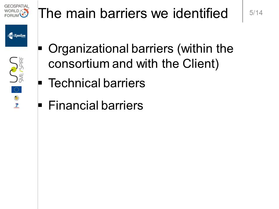 5/14 The main barriers we identified  Organizational barriers (within the consortium and with the Client)  Technical barriers  Financial barriers