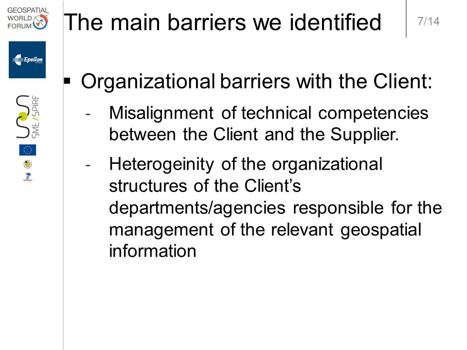 7/14 The main barriers we identified  Organizational barriers with the Client: ˗ Misalignment of technical competencies between the Client and the Supplier.