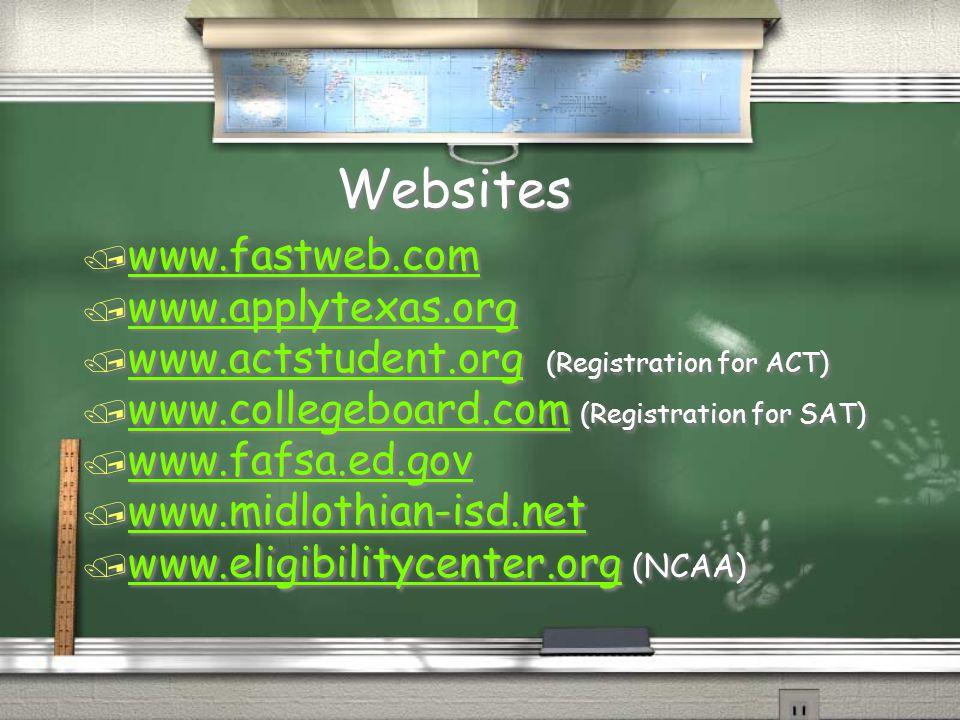 Websites / www.fastweb.com www.fastweb.com / www.applytexas.org www.applytexas.org / www.actstudent.org (Registration for ACT) www.actstudent.org / ww