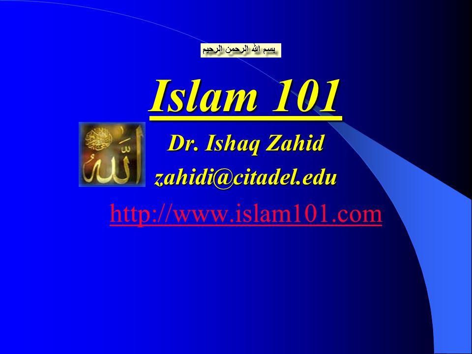 Islam 101 Dr. Ishaq Zahid zahidi@citadel.edu http://www.islam101.com