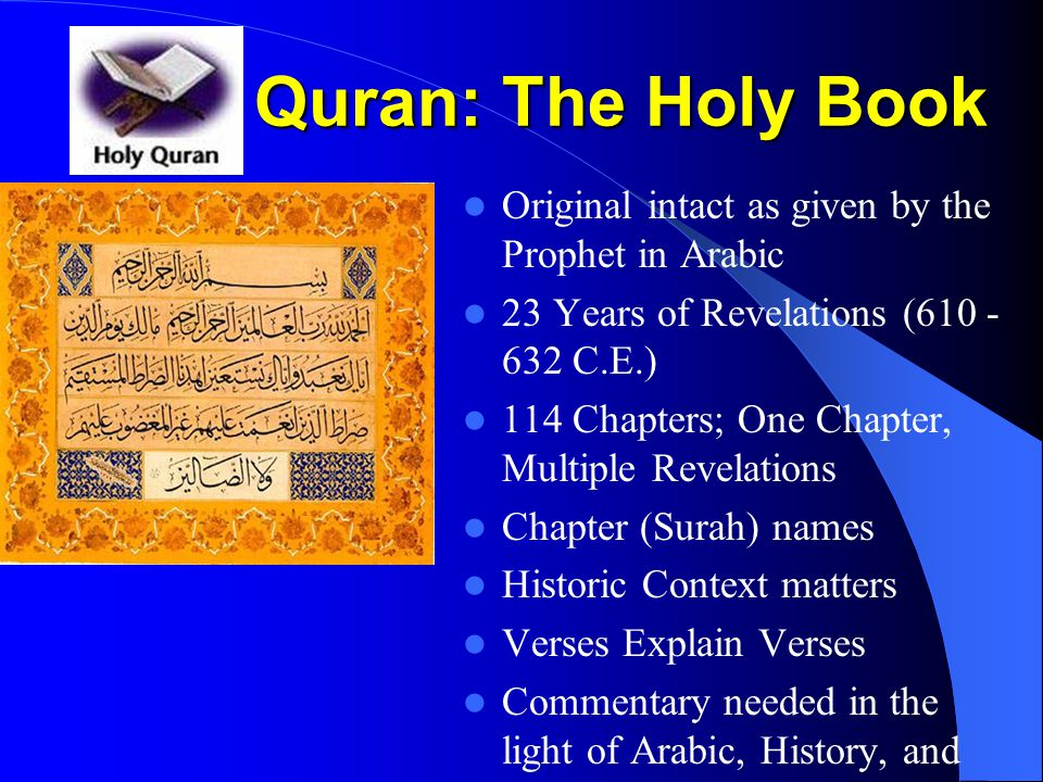 Quran: The Holy Book Original intact as given by the Prophet in Arabic 23 Years of Revelations (610 - 632 C.E.) 114 Chapters; One Chapter, Multiple Re