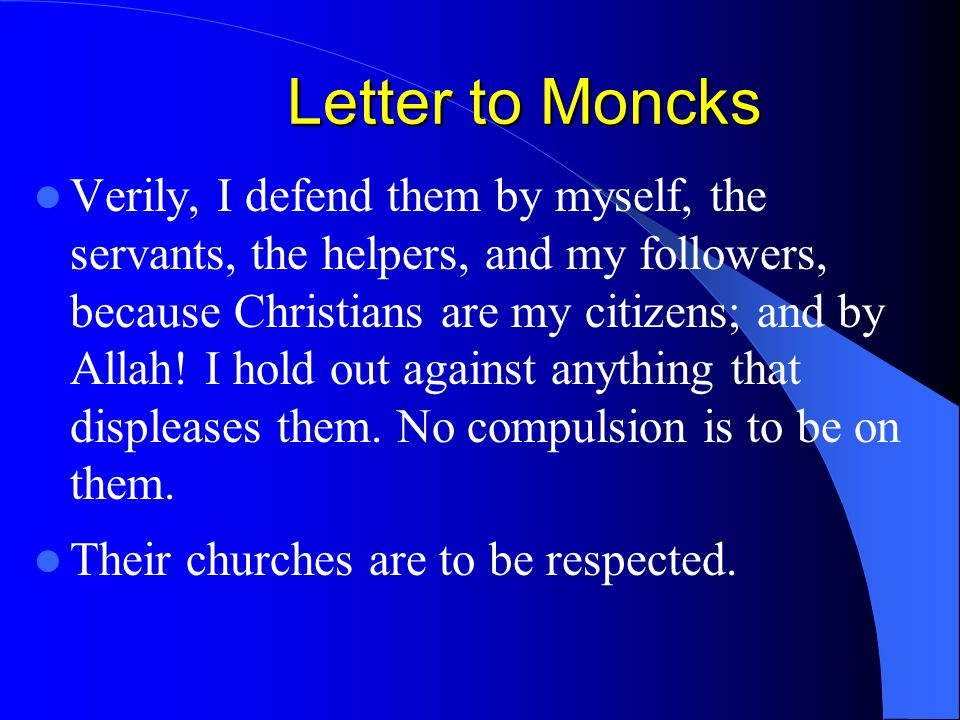 Letter to Moncks Verily, I defend them by myself, the servants, the helpers, and my followers, because Christians are my citizens; and by Allah! I hol