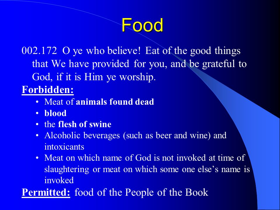 Food 002.172 O ye who believe! Eat of the good things that We have provided for you, and be grateful to God, if it is Him ye worship. Forbidden: Meat