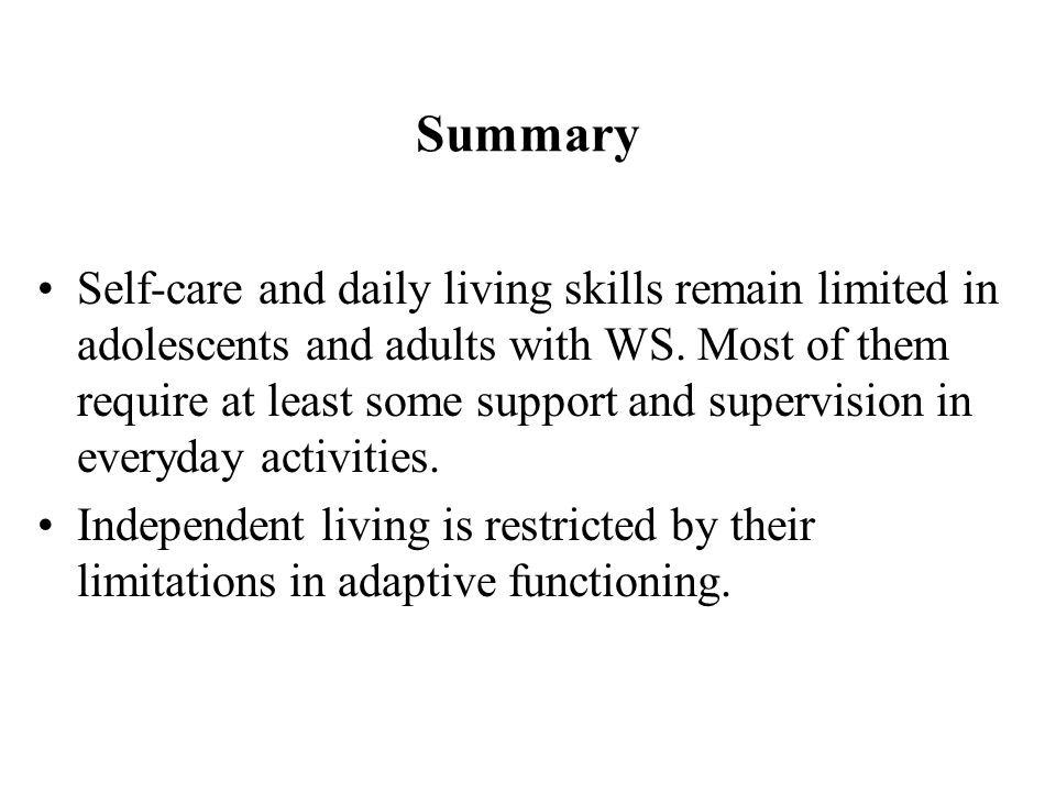 Summary Self-care and daily living skills remain limited in adolescents and adults with WS.