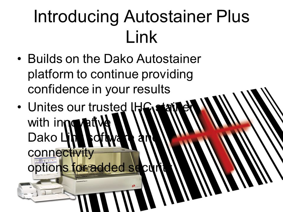 Introducing Autostainer Plus Link Builds on the Dako Autostainer platform to continue providing confidence in your results Unites our trusted IHC stainer with innovative Dako Link software and connectivity options for added security