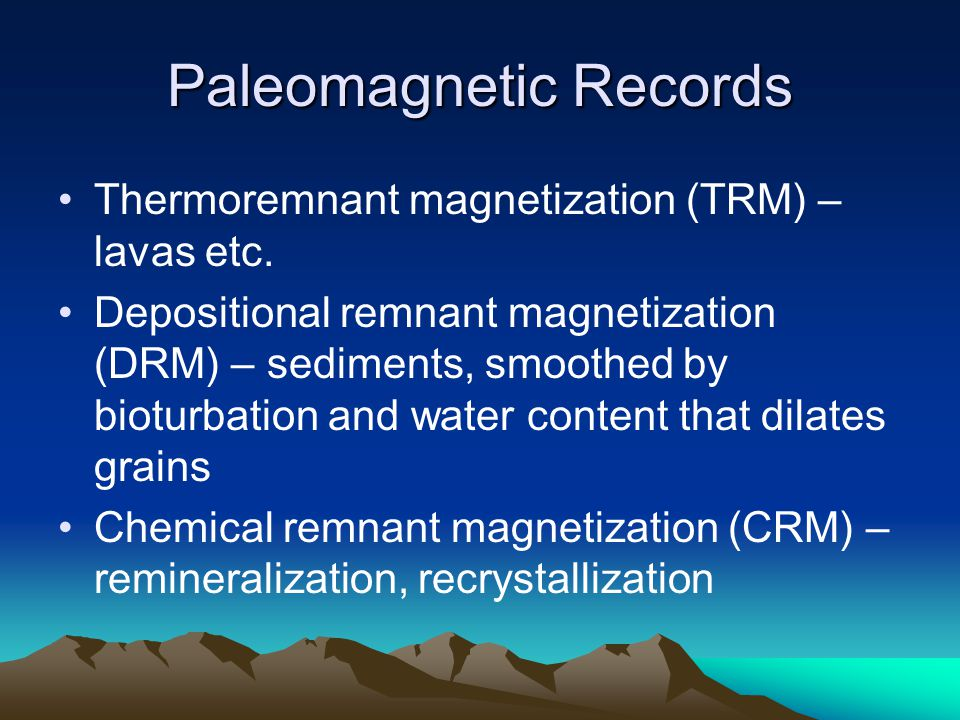 Paleomagnetic Records Thermoremnant magnetization (TRM) – lavas etc.