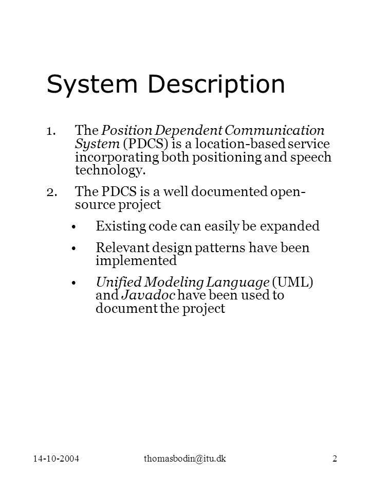 14-10-2004thomasbodin@itu.dk2 1.The Position Dependent Communication System (PDCS) is a location-based service incorporating both positioning and speech technology.