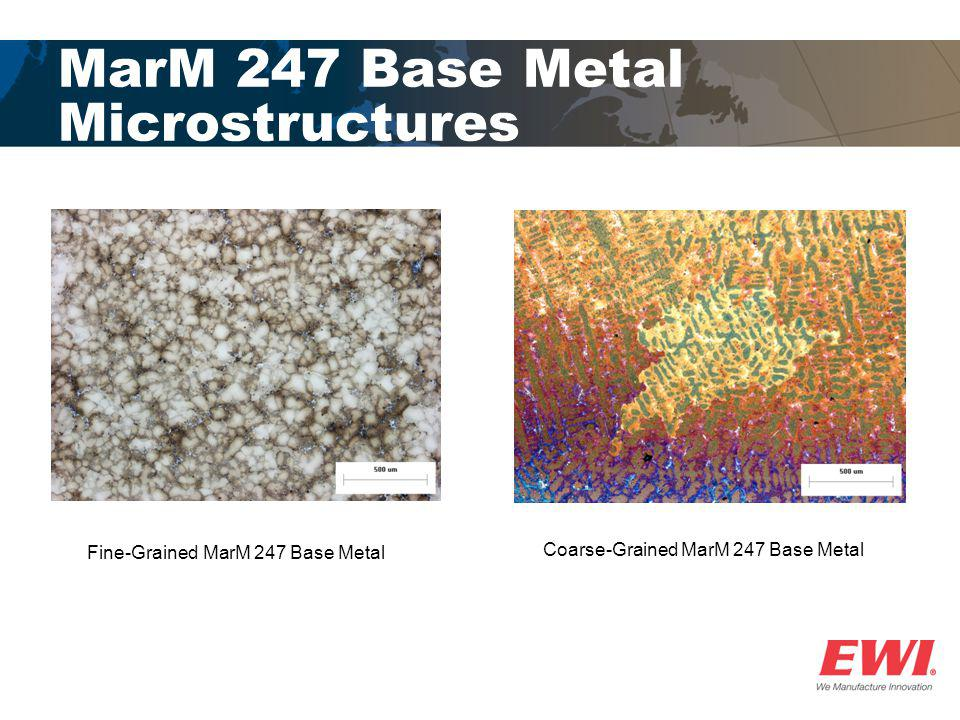 MarM 247 Base Metal Microstructures Coarse-Grained MarM 247 Base Metal Fine-Grained MarM 247 Base Metal