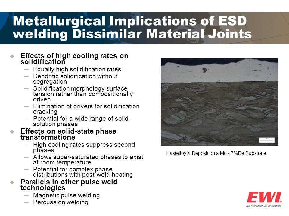 Metallurgical Implications of ESD welding Dissimilar Material Joints  Effects of high cooling rates on solidification ─Equally high solidification ra