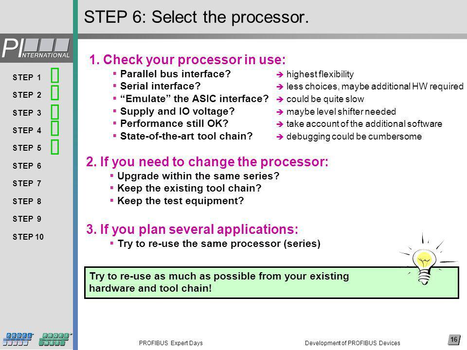 16 PROFIBUS Expert Days Arial, 14 pkt (nicht fett) Thema 1 Thema 2 Thema 3 Thema 4 Thema 5 Thema 6 Thema 7 Thema 8 … 16 STEP 1 STEP 2 STEP 3 STEP 4 STEP 5 STEP 6 STEP 7 STEP 8 STEP 9 STEP 10 STEP 6: Select the processor.
