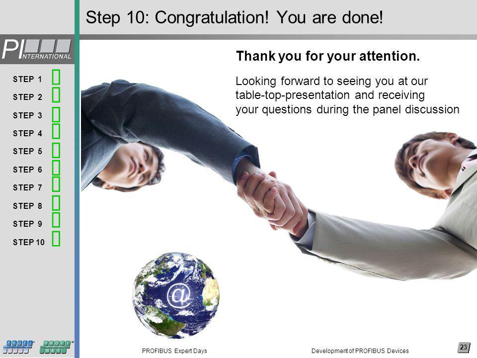 23 PROFIBUS Expert Days Arial, 14 pkt (nicht fett) Thema 1 Thema 2 Thema 3 Thema 4 Thema 5 Thema 6 Thema 7 Thema 8 … 23 STEP 1 STEP 2 STEP 3 STEP 4 STEP 5 STEP 6 STEP 7 STEP 8 STEP 9 STEP 10 Step 10: Congratulation.