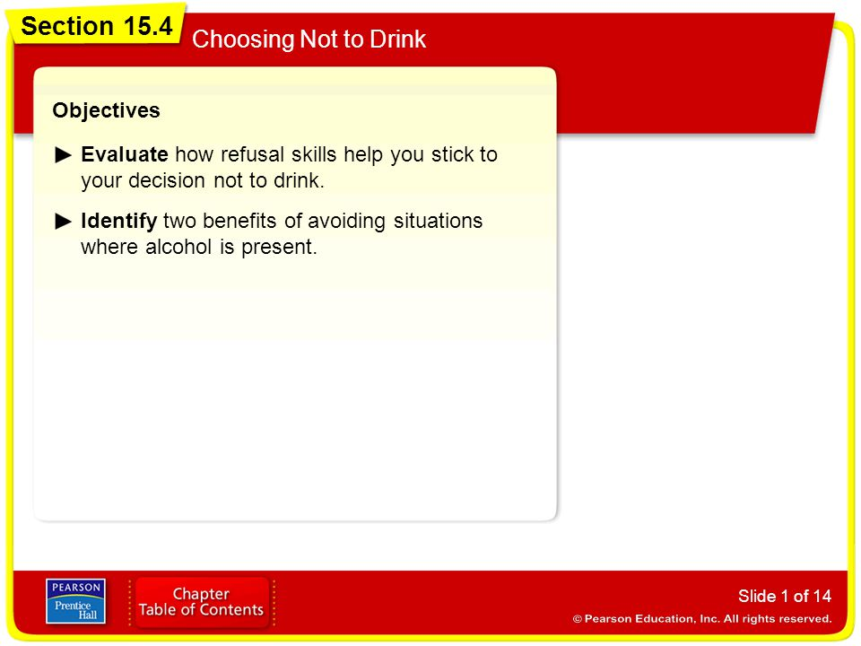 Section 15.4 Choosing Not to Drink Slide 1 of 14 Objectives Evaluate how refusal skills help you stick to your decision not to drink. Identify two ben