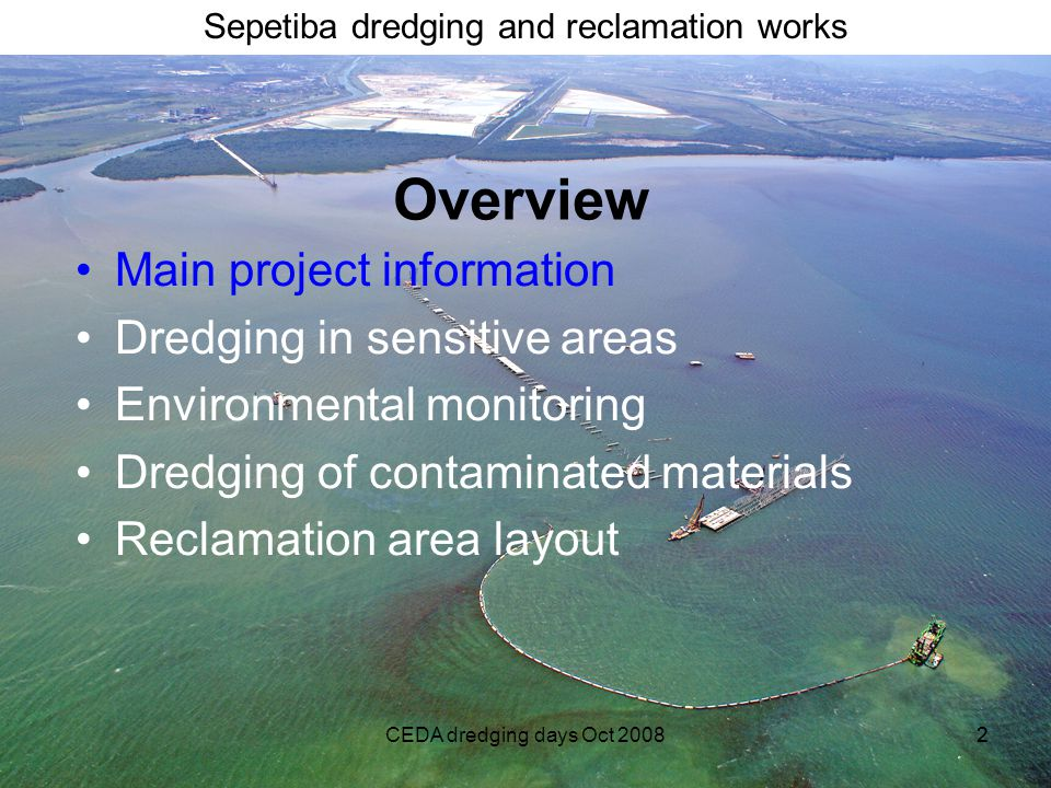 Sepetiba dredging and reclamation works CEDA dredging days Oct 200822 Overview Main project information Dredging in sensitive areas Environmental monitoring Dredging of contaminated materials Reclamation area layout