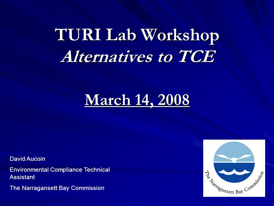 TURI Lab Workshop Alternatives to TCE March 14, 2008 David Aucoin Environmental Compliance Technical Assistant The Narragansett Bay Commission