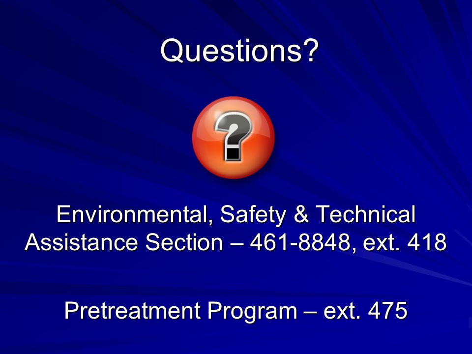 Questions. Environmental, Safety & Technical Assistance Section – 461-8848, ext.