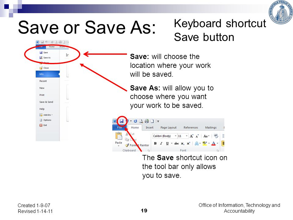 Office of Information, Technology and Accountability 19 Created 1-9-07 Revised 1-14-11 Save or Save As: Keyboard shortcut Save button Save: will choos