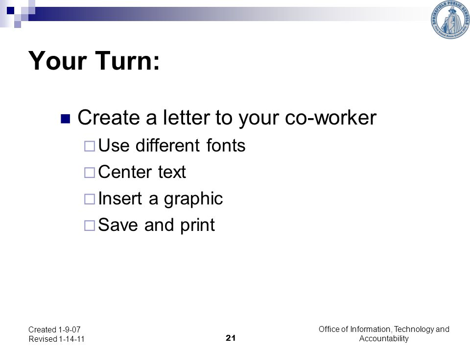 Office of Information, Technology and Accountability 21 Created 1-9-07 Revised 1-14-11 Your Turn: Create a letter to your co-worker  Use different fo
