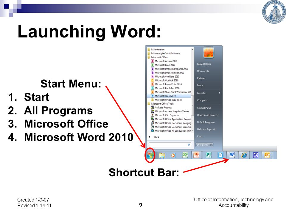 Office of Information, Technology and Accountability 9 Created 1-9-07 Revised 1-14-11 Launching Word: Start Menu: 1.Start 2.All Programs 3.Microsoft O