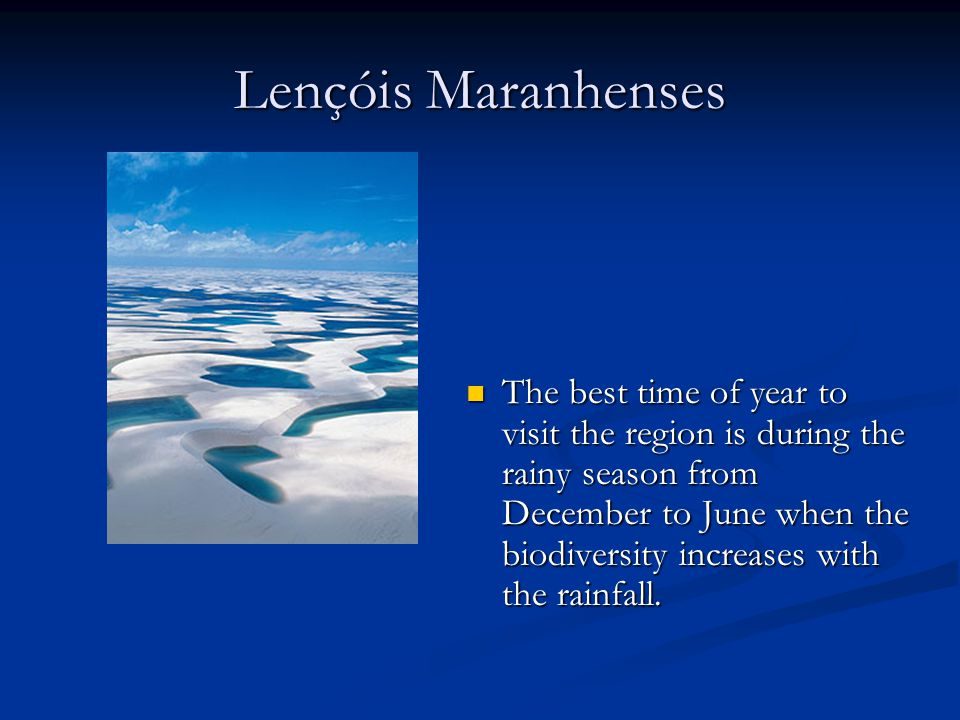 Lençóis Maranhenses The best time of year to visit the region is during the rainy season from December to June when the biodiversity increases with th