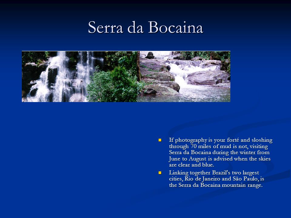 Serra da Bocaina If photography is your forté and sloshing through 70 miles of mud is not, visiting Serra da Bocaina during the winter from June to Au