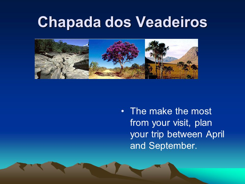 Chapada dos Veadeiros The make the most from your visit, plan your trip between April and September.