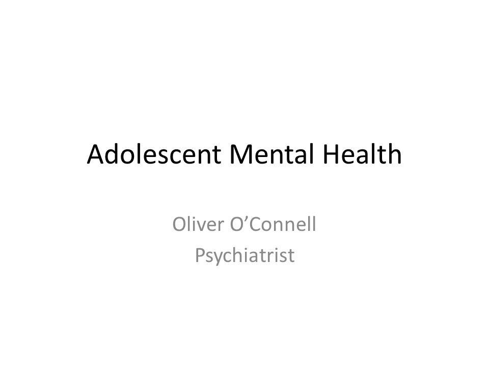 Adolescent Mental Health Oliver O'Connell Psychiatrist